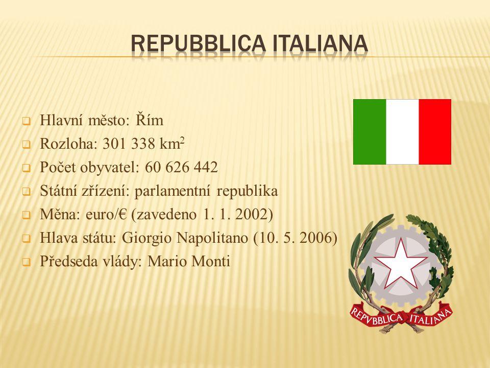  Hlavní město: Řím  Rozloha: 301 338 km 2  Počet obyvatel: 60 626 442  Státní zřízení: parlamentní republika  Měna: euro/€ (zavedeno 1. 1. 2002)
