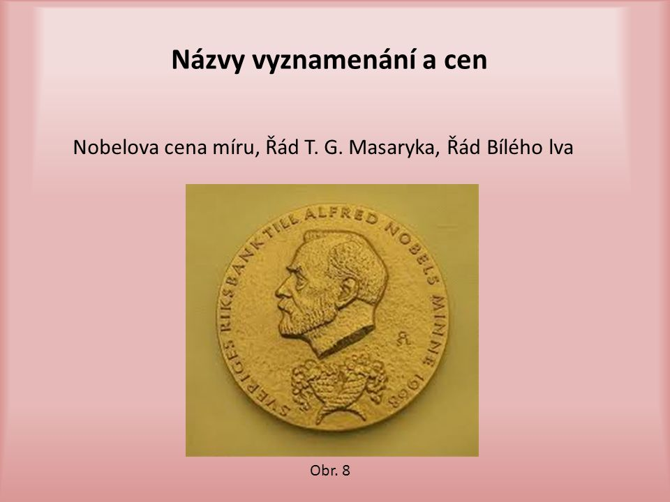 Názvy vyznamenání a cen Nobelova cena míru, Řád T. G. Masaryka, Řád Bílého lva Obr. 8