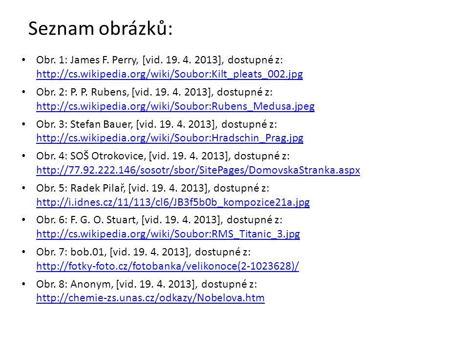 Seznam obrázků: Obr. 1: James F. Perry, [vid. 19. 4. 2013], dostupné z: http://cs.wikipedia.org/wiki/Soubor:Kilt_pleats_002.jpg http://cs.wikipedia.or