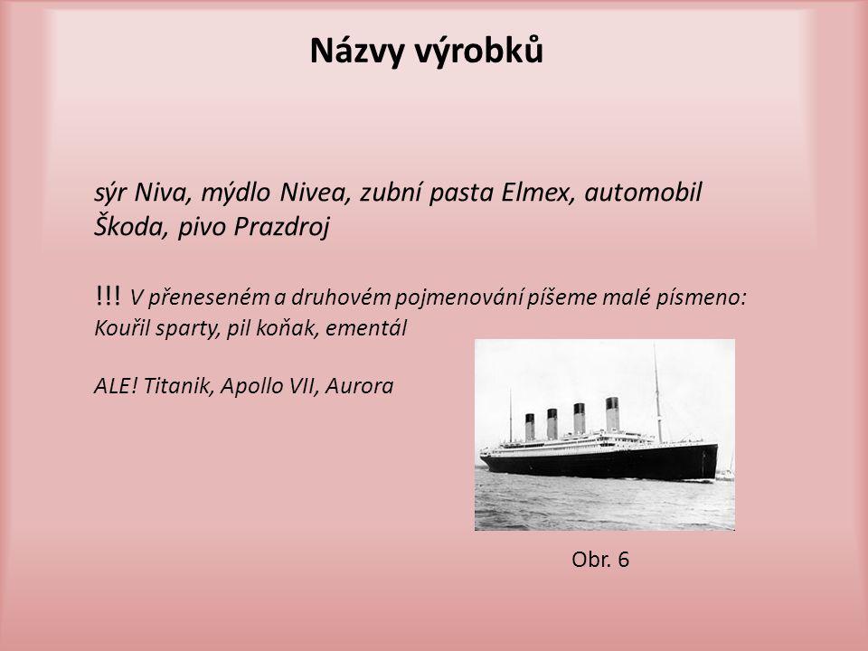 Názvy výrobků sýr Niva, mýdlo Nivea, zubní pasta Elmex, automobil Škoda, pivo Prazdroj !!! V přeneseném a druhovém pojmenování píšeme malé písmeno: Ko