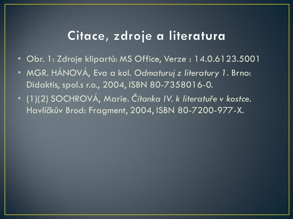Obr. 1: Zdroje klipartů: MS Office, Verze : 14.0.6123.5001 MGR. HÁNOVÁ, Eva a kol. Odmaturuj z literatury 1. Brno: Didaktis, spol.s r.o., 2004, ISBN 8