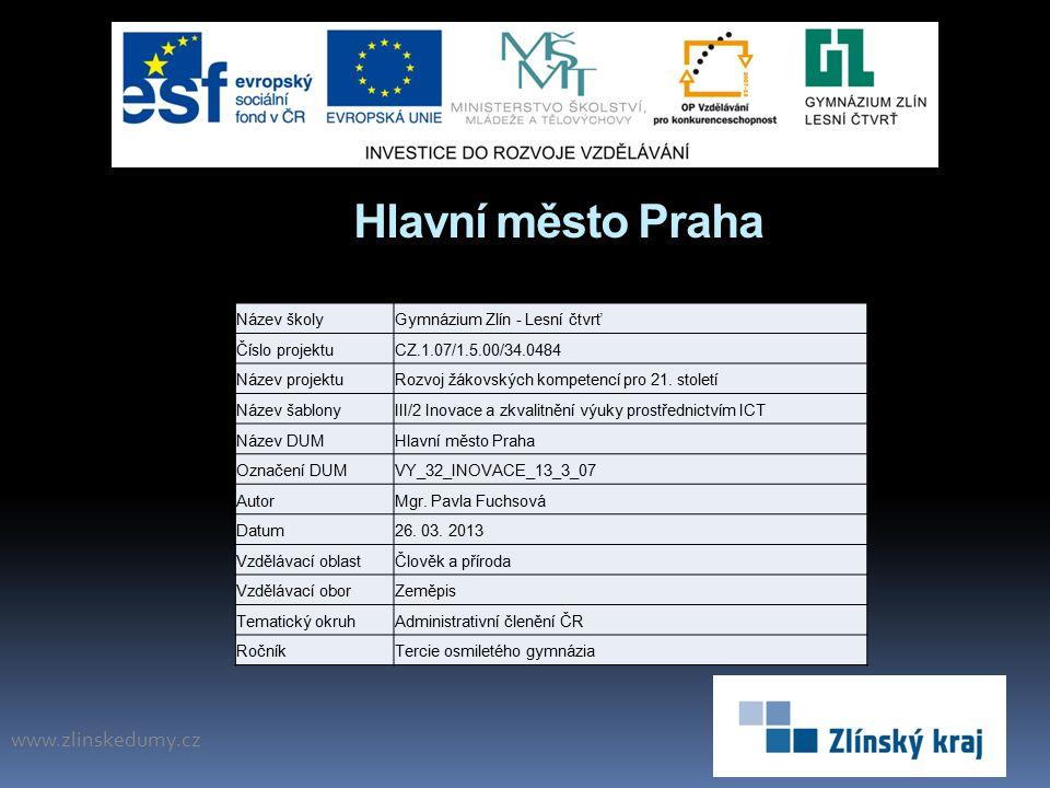 Hlavní město Praha www.zlinskedumy.cz Název školyGymnázium Zlín - Lesní čtvrť Číslo projektuCZ.1.07/1.5.00/34.0484 Název projektuRozvoj žákovských kompetencí pro 21.