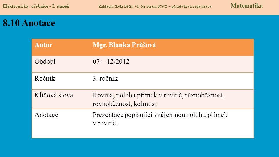 AutorMgr. Blanka Průšová Období07 – 12/2012 Ročník3. ročník Klíčová slovaRovina, poloha přímek v rovině, různoběžnost, rovnoběžnost, kolmost AnotacePr