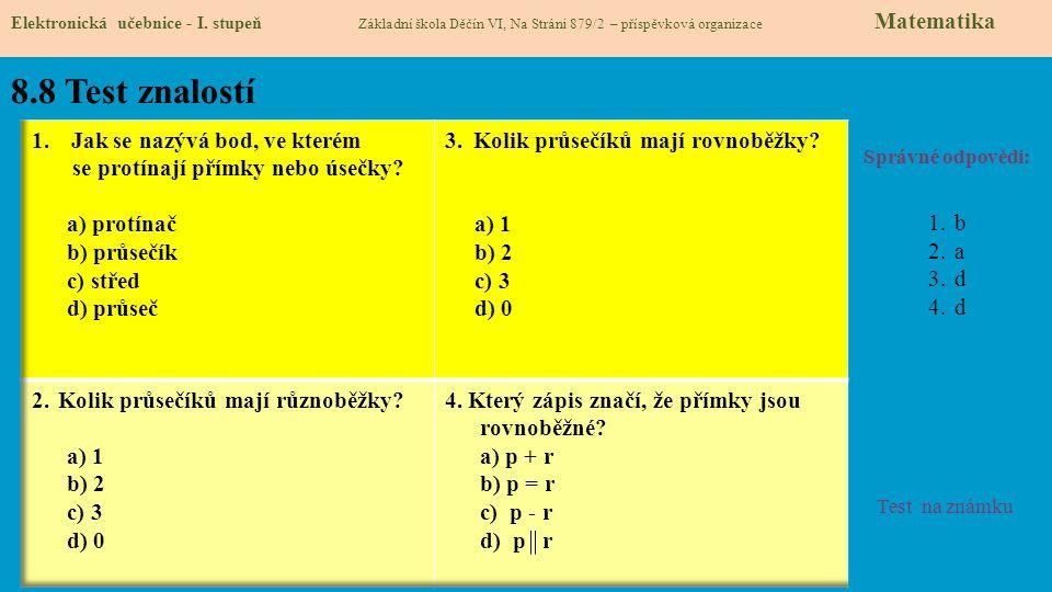8.8 Test znalostí Správné odpovědi: 1.b 2.a 3.d 4.d Test na známku Elektronická učebnice - I. stupeň Základní škola Děčín VI, Na Stráni 879/2 – příspě