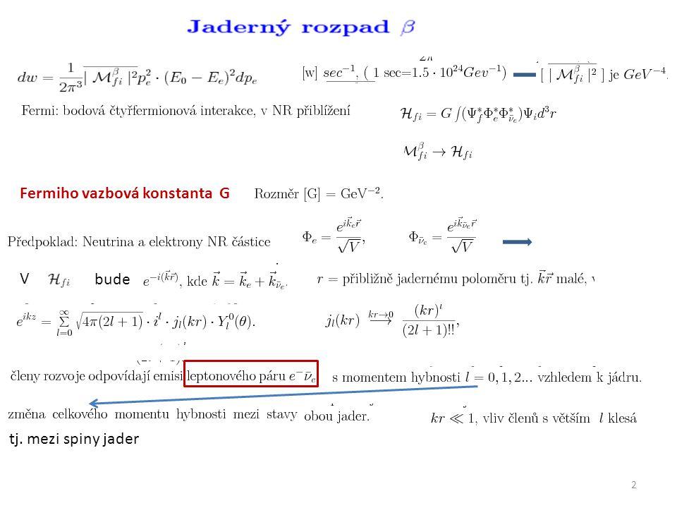 13 Semileptonové rozpady podivných částic obvykle počátečního baryonu Rozpadové četnosti s různými hodnotami ΔS Rozpad neutronu: kvarkový proud stejnou strukturu jako čistá V-A vazba, Semileptonový rozpad hyperonu Λ, v maticovém elementu lze zaměnit index d za s Výpočet: Po korekci na fázový prostor stejné větvící poměry ale Měření: slabé proudy s ΔS = 1 jsou potlačeny faktorem asi 20 vzhledem k ΔS = 0 Narušení univerzality?