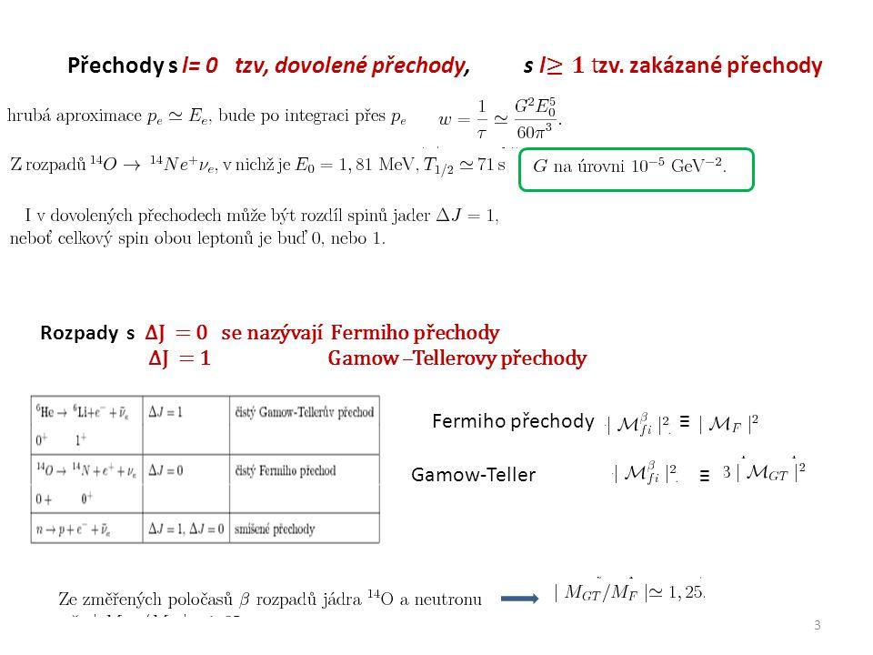 Rozpady s ΔJ = 0 se nazývají Fermiho přechody ΔJ = 1 Gamow –Tellerovy přechody Fermiho přechody≡ Gamow-Teller ≡ 3