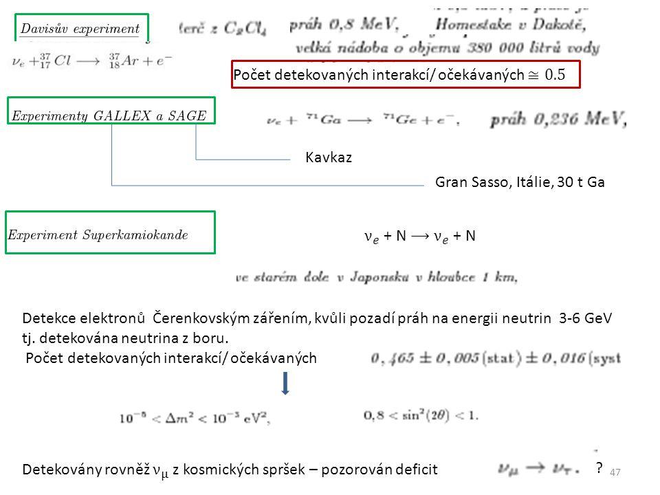 47 Kavkaz Gran Sasso, Itálie, 30 t Ga Detekce elektronů Čerenkovským zářením, kvůli pozadí práh na energii neutrin 3-6 GeV tj.