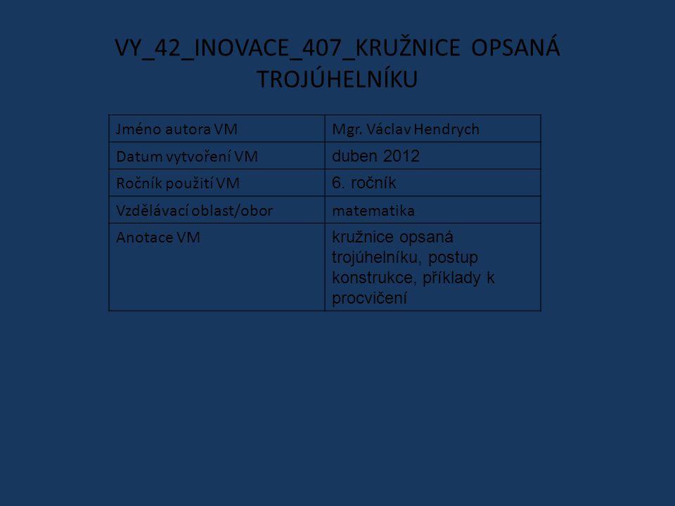 VY_42_INOVACE_407_KRUŽNICE OPSANÁ TROJÚHELNÍKU Jméno autora VMMgr.