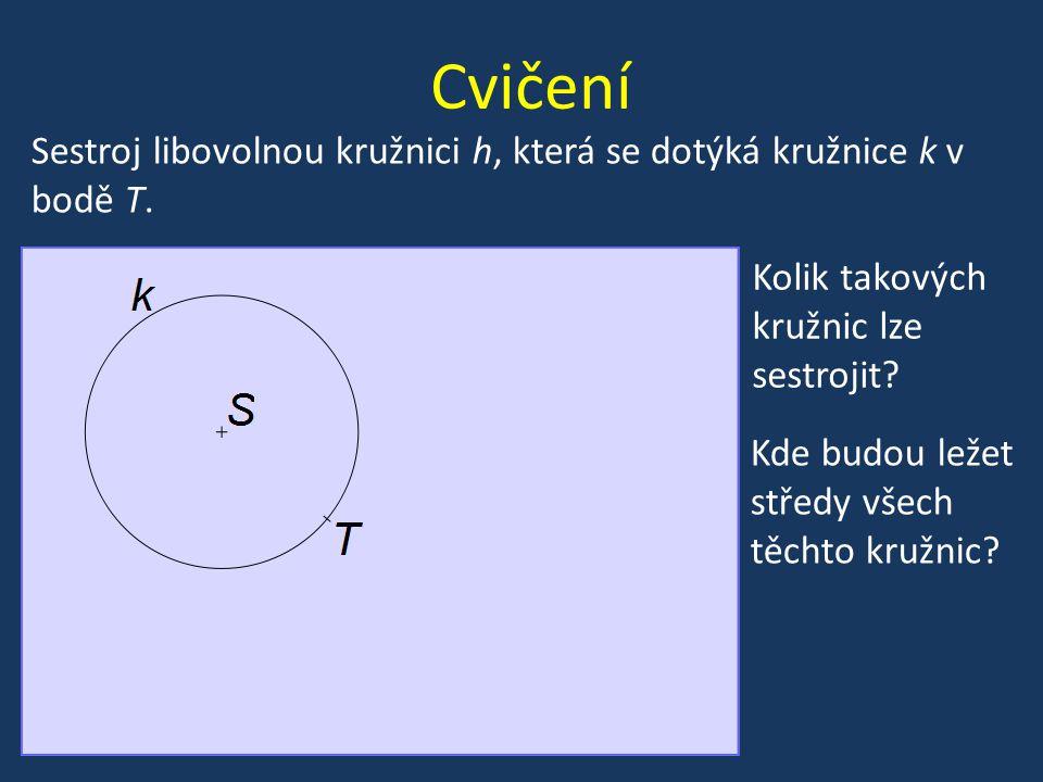 Cvičení Kolik takových kružnic lze sestrojit? Sestroj libovolnou kružnici h, která se dotýká kružnice k v bodě T. Kde budou ležet středy všech těchto