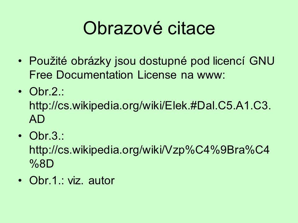 Obrazové citace Použité obrázky jsou dostupné pod licencí GNU Free Documentation License na www: Obr.2.: http://cs.wikipedia.org/wiki/Elek.#Dal.C5.A1.C3.