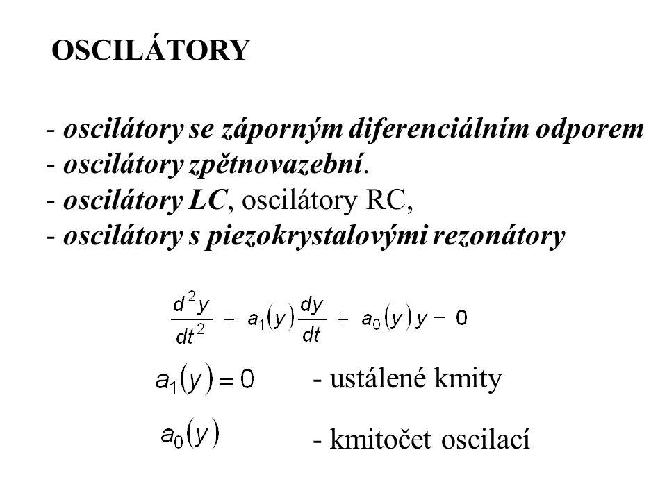 OSCILÁTORY - ustálené kmity - kmitočet oscilací - oscilátory se záporným diferenciálním odporem - oscilátory zpětnovazební. - oscilátory LC, oscilátor