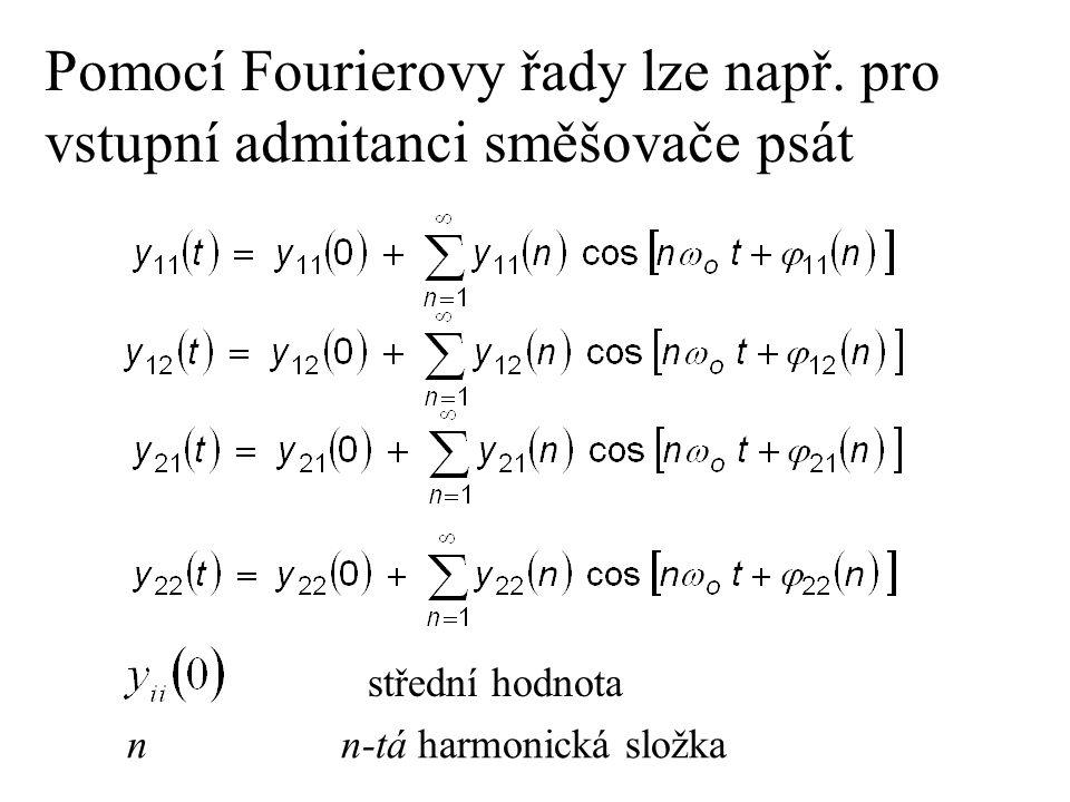 Pomocí Fourierovy řady lze např. pro vstupní admitanci směšovače psát střední hodnota nn-tá harmonická složka