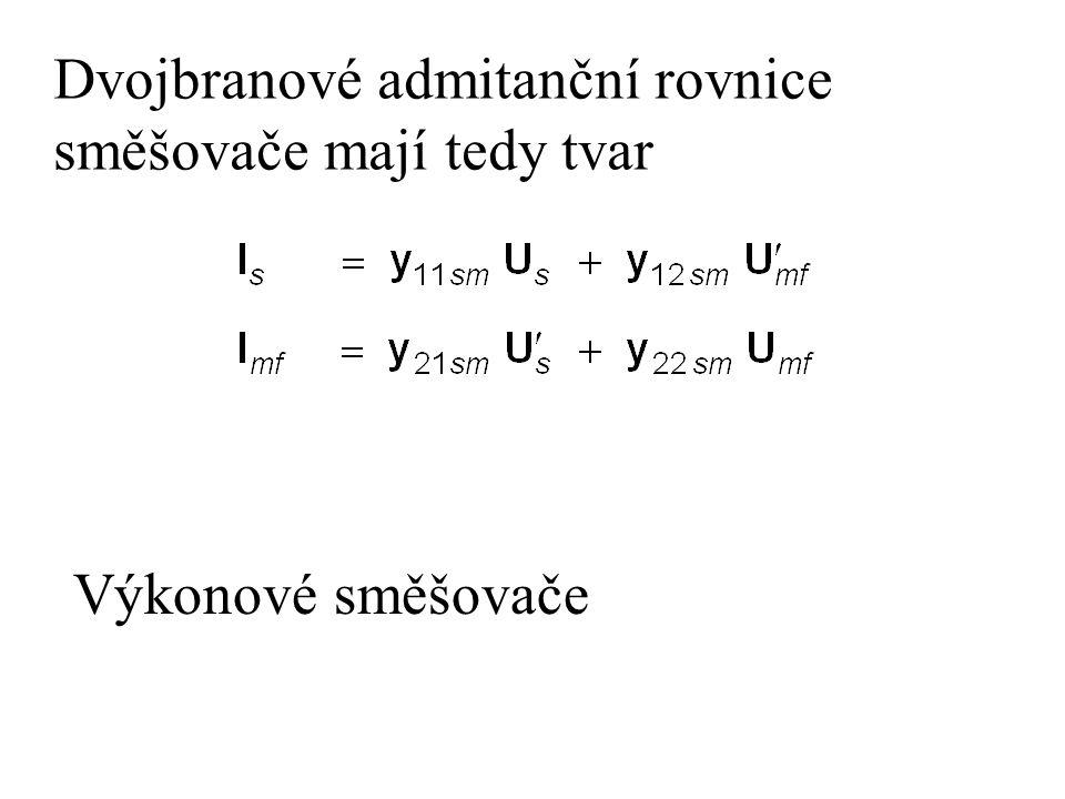 Dvojbranové admitanční rovnice směšovače mají tedy tvar Výkonové směšovače