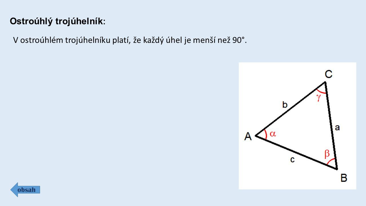 Ostroúhlý trojúhelník : obsah V ostroúhlém trojúhelníku platí, že každý úhel je menší než 90°.