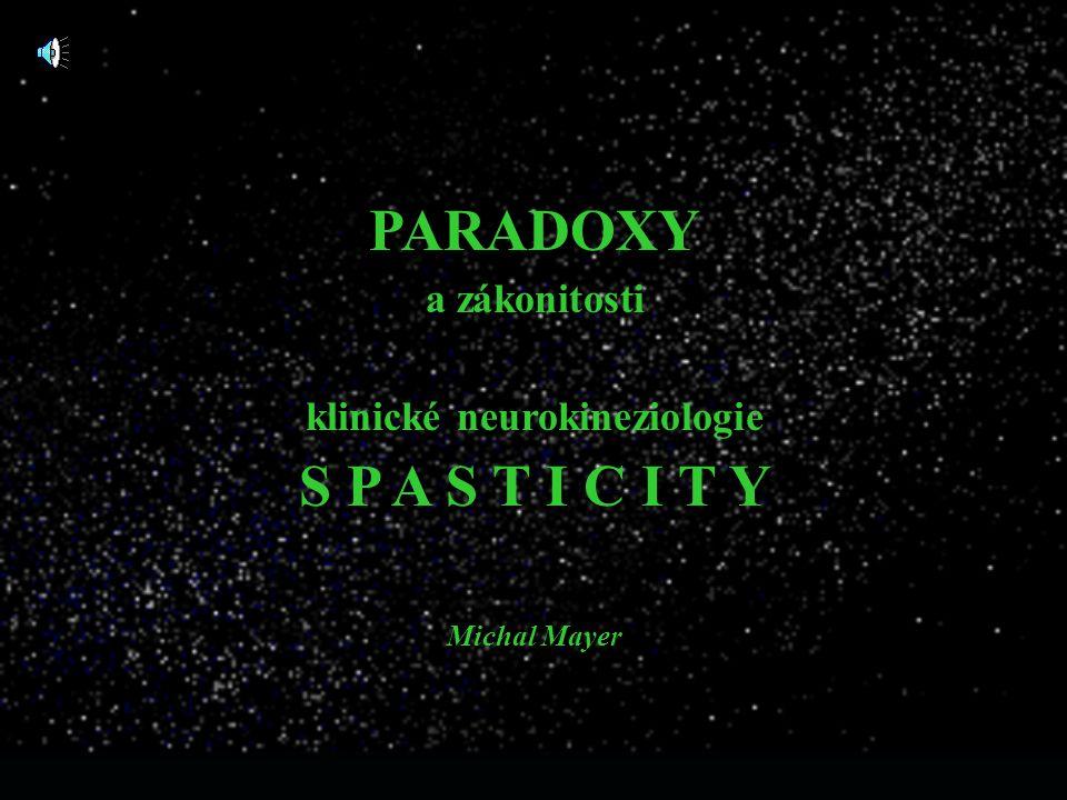 PARADOXY a zákonitosti klinické neurokineziologie S P A S T I C I T Y Michal Mayer