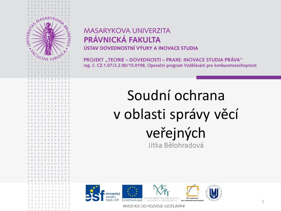 1 Soudní ochrana v oblasti správy věcí veřejných Jitka Bělohradová