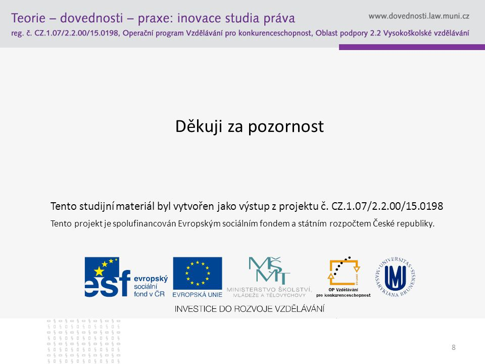 8 Děkuji za pozornost Tento studijní materiál byl vytvořen jako výstup z projektu č. CZ.1.07/2.2.00/15.0198 Tento projekt je spolufinancován Evropským