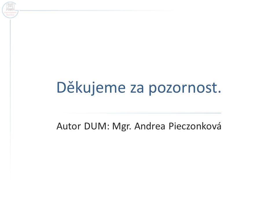 Děkujeme za pozornost. Autor DUM: Mgr. Andrea Pieczonková