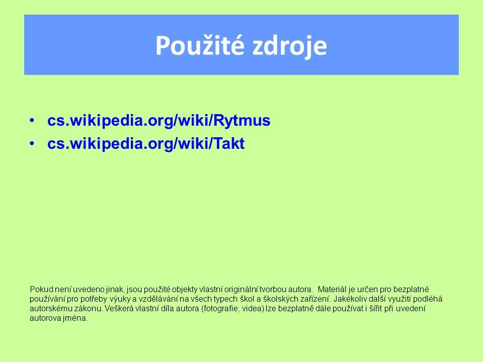 Použité zdroje cs.wikipedia.org/wiki/Rytmus cs.wikipedia.org/wiki/Takt Pokud není uvedeno jinak, jsou použité objekty vlastní originální tvorbou aut