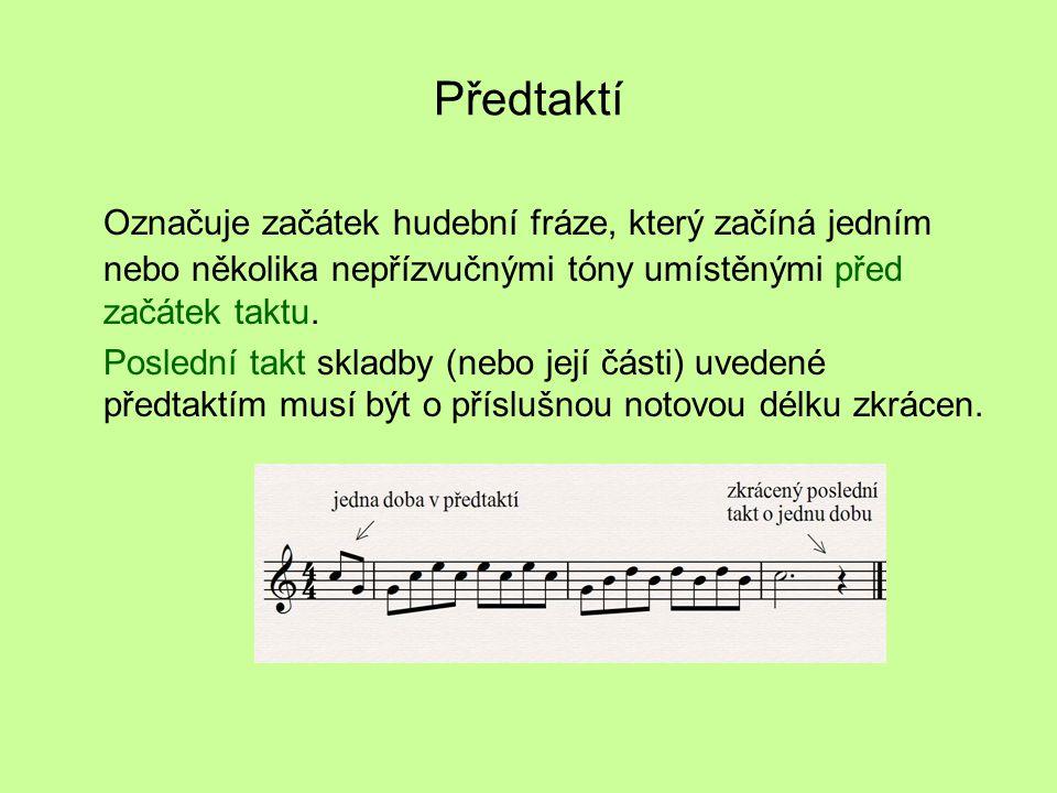 Předtaktí Označuje začátek hudební fráze, který začíná jedním nebo několika nepřízvučnými tóny umístěnými před začátek taktu. Poslední takt skladby (n