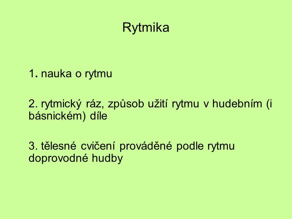 Rytmika 1. nauka o rytmu 2. rytmický ráz, způsob užití rytmu v hudebním (i básnickém) díle 3. tělesné cvičení prováděné podle rytmu doprovodné hudby