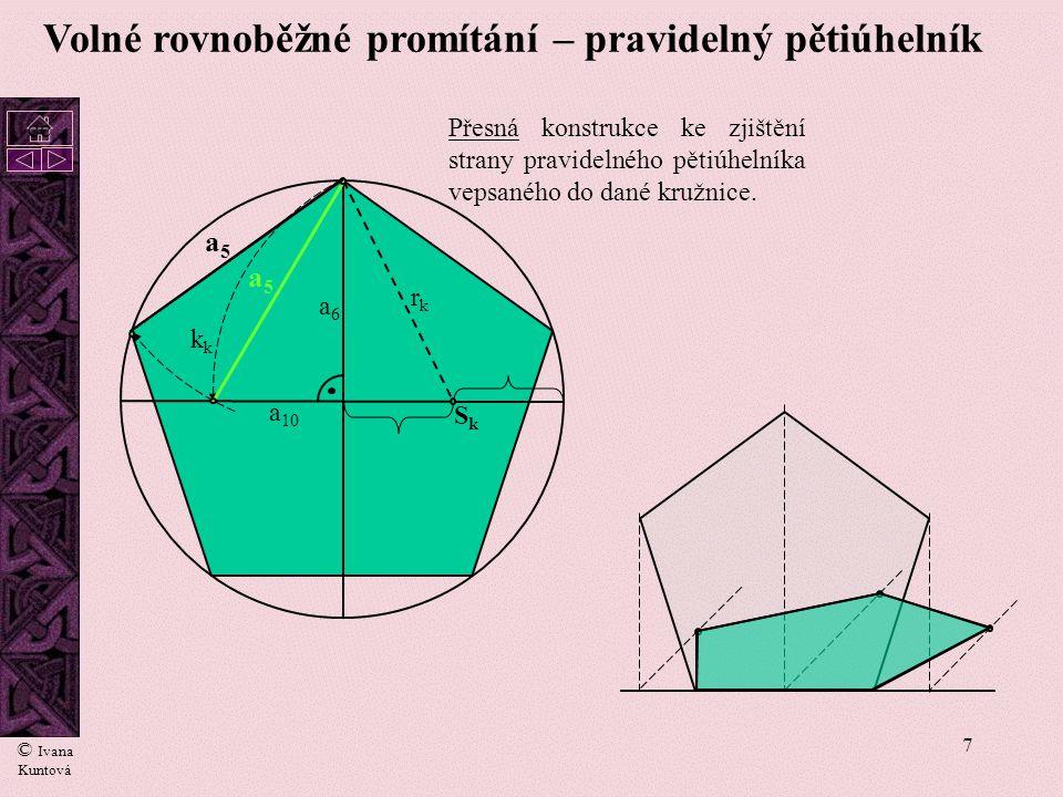 7 Volné rovnoběžné promítání – pravidelný pětiúhelník SkSk rkrk k a5a5 a 10 a6a6 a5a5 Přesná konstrukce ke zjištění strany pravidelného pětiúhelníka vepsaného do dané kružnice.