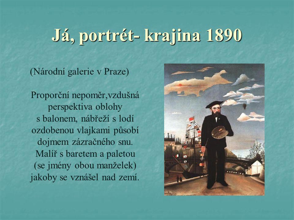 Já, portrét- krajina 1890 (Národní galerie v Praze) Proporční nepoměr,vzdušná perspektiva oblohy s balonem, nábřeží s lodí ozdobenou vlajkami působí d