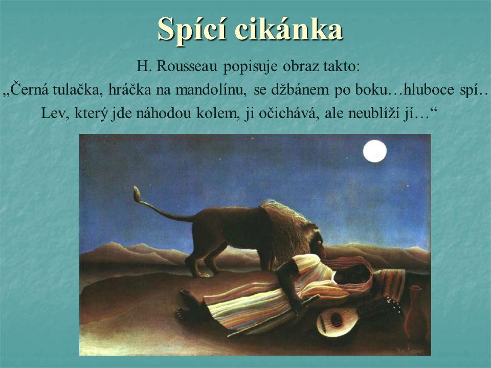 """Spící cikánka H. Rousseau popisuje obraz takto: """"Černá tulačka, hráčka na mandolínu, se džbánem po boku…hluboce spí… Lev, který jde náhodou kolem, ji"""
