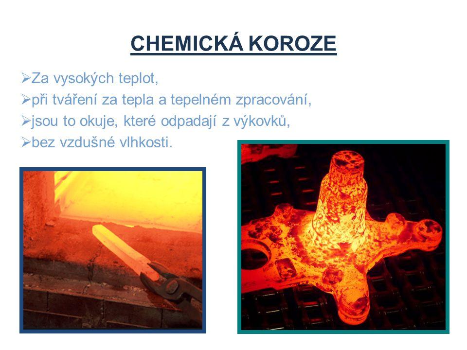 CHEMICKÁ KOROZE  Za vysokých teplot,  při tváření za tepla a tepelném zpracování,  jsou to okuje, které odpadají z výkovků,  bez vzdušné vlhkosti.