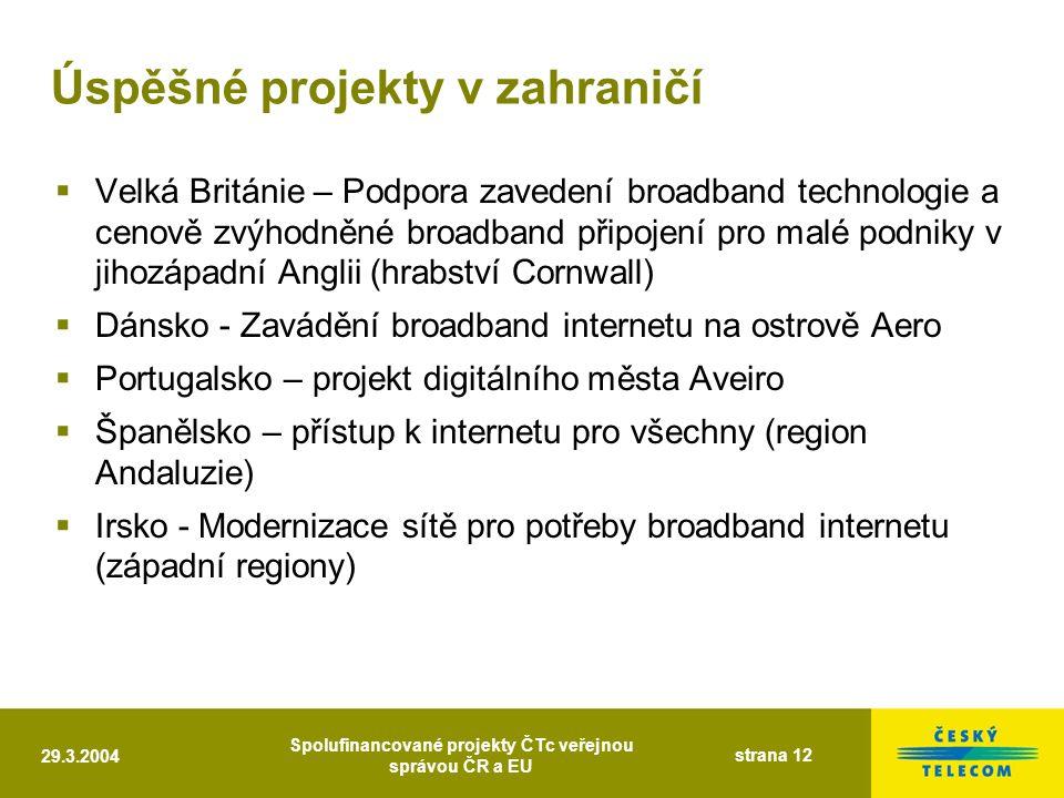 29.3.2004 Spolufinancované projekty ČTc veřejnou správou ČR a EU strana 12 Úspěšné projekty v zahraničí  Velká Británie – Podpora zavedení broadband