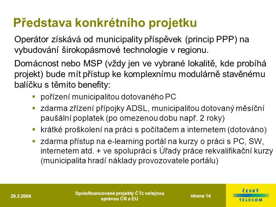 29.3.2004 Spolufinancované projekty ČTc veřejnou správou ČR a EU strana 14 Operátor získává od municipality příspěvek (princip PPP) na vybudování širokopásmové technologie v regionu.