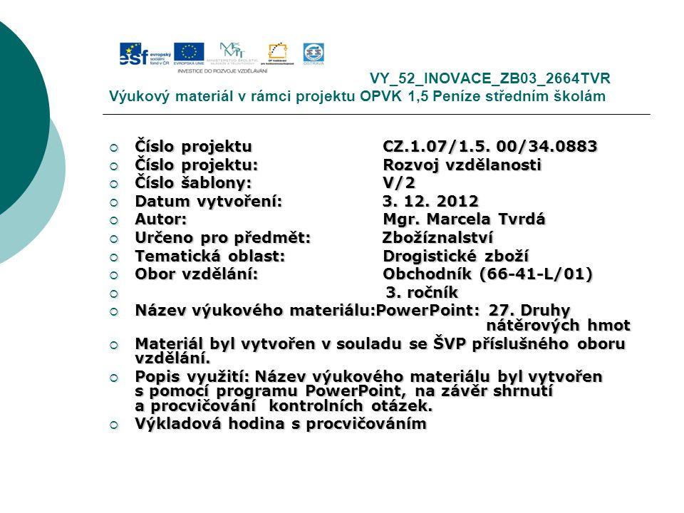 VY_52_INOVACE_ZB03_2664TVR Výukový materiál v rámci projektu OPVK 1,5 Peníze středním školám  Číslo projektuCZ.1.07/1.5. 00/34.0883  Číslo projektu: