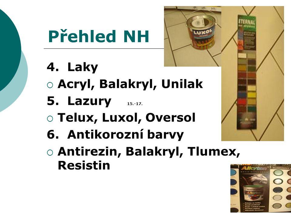 Přehled NH 4. Laky  Acryl, Balakryl, Unilak 5. Lazury 15.-17.  Telux, Luxol, Oversol 6. Antikorozní barvy  Antirezin, Balakryl, Tlumex, Resistin