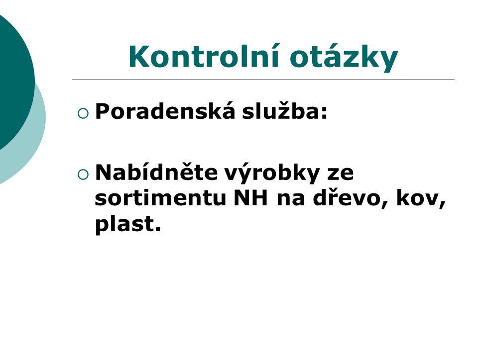 Kontrolní otázky  Poradenská služba:  Nabídněte výrobky ze sortimentu NH na dřevo, kov, plast.