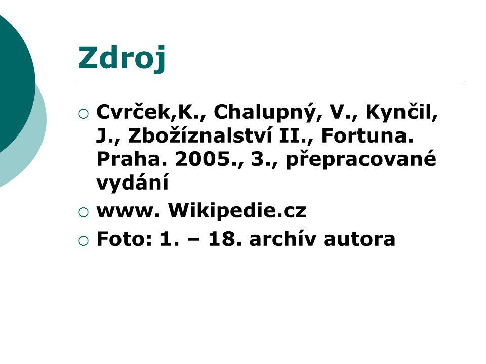 Zdroj  Cvrček,K., Chalupný, V., Kynčil, J., Zbožíznalství II., Fortuna. Praha. 2005., 3., přepracované vydání  www. Wikipedie.cz  Foto: 1. – 18. ar