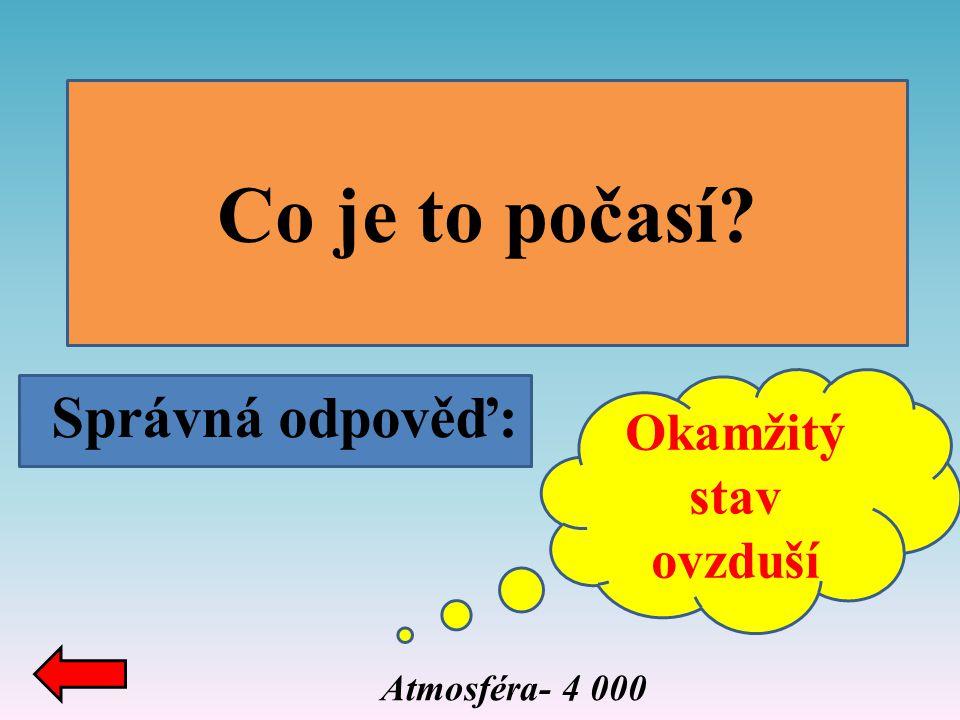 Správná odpověď: Co je to počasí? Okamžitý stav ovzduší Atmosféra- 4 000