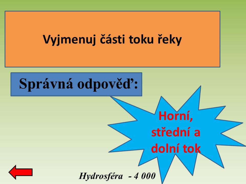 Správná odpověď: Vyjmenuj části toku řeky Hydrosféra - 4 000 Horní, střední a dolní tok