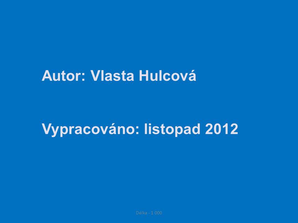 Délka - 1 000 Autor: Vlasta Hulcová Vypracováno: listopad 2012