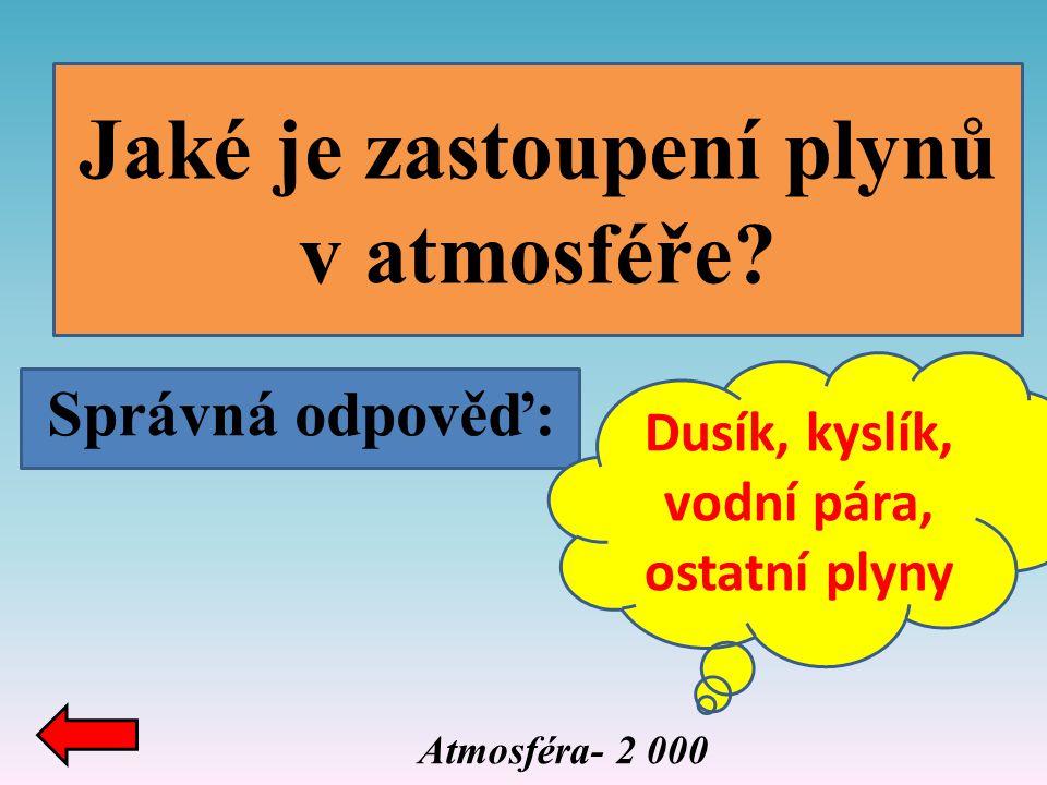 Správná odpověď: Jaké je zastoupení plynů v atmosféře? Atmosféra- 2 000 Dusík, kyslík, vodní pára, ostatní plyny