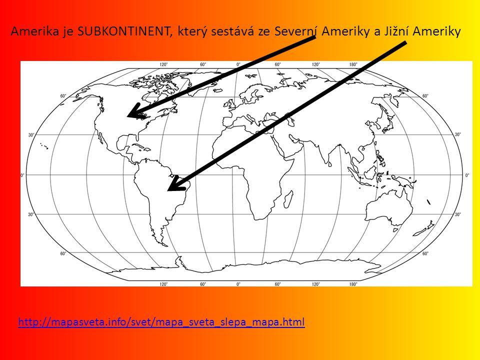 http://mapasveta.info/svet/mapa_sveta_slepa_mapa.html Amerika je SUBKONTINENT, který sestává ze Severní Ameriky a Jižní Ameriky