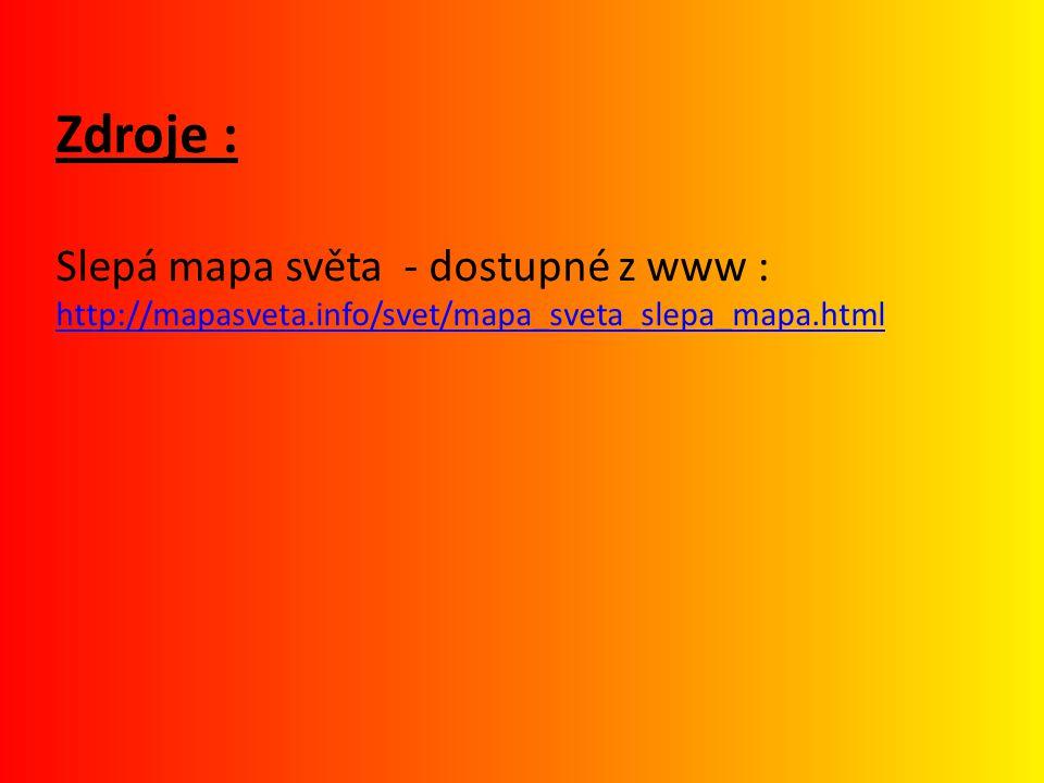 Zdroje : Slepá mapa světa - dostupné z www : http://mapasveta.info/svet/mapa_sveta_slepa_mapa.html http://mapasveta.info/svet/mapa_sveta_slepa_mapa.html