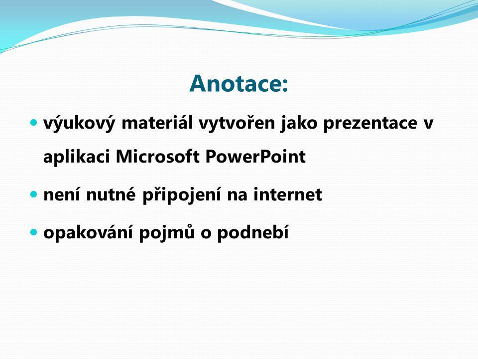 Anotace: výukový materiál vytvořen jako prezentace v aplikaci Microsoft PowerPoint není nutné připojení na internet opakování pojmů o podnebí