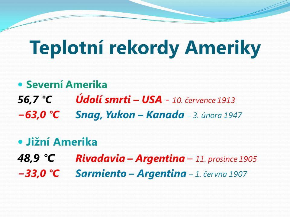 Teplotní rekordy Ameriky Severní Amerika 56,7 °C Údolí smrti – USA - 10.