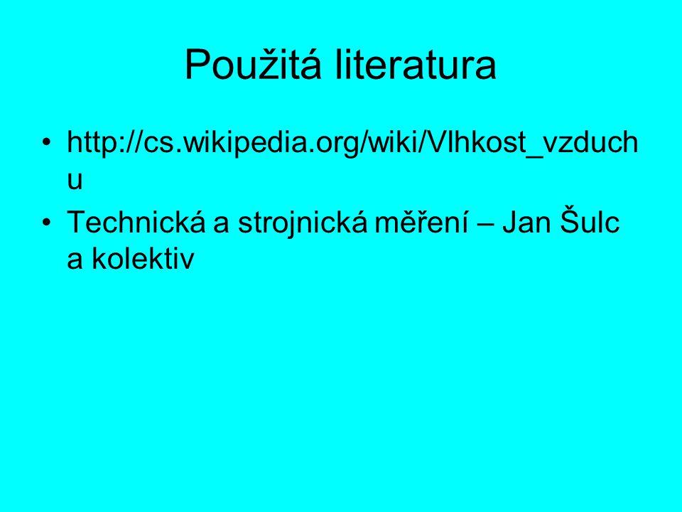 Použitá literatura http://cs.wikipedia.org/wiki/Vlhkost_vzduch u Technická a strojnická měření – Jan Šulc a kolektiv