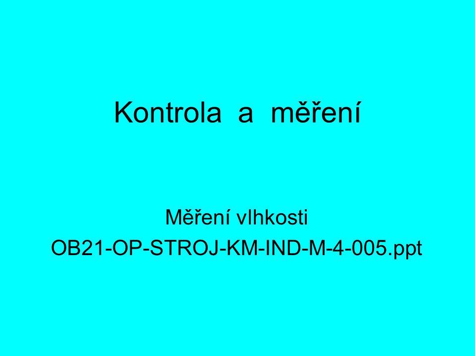 Kontrola a měření Měření vlhkosti OB21-OP-STROJ-KM-IND-M-4-005.ppt