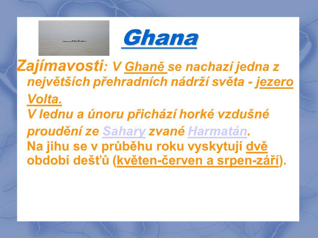 Ghana Zajímavosti : V Ghaně se nachazí jedna z největších přehradních nádrží světa - jezero Volta.