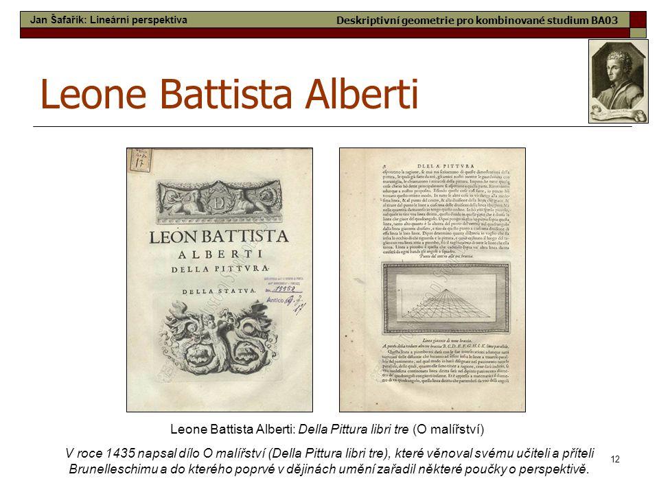 12 Leone Battista Alberti Leone Battista Alberti: Della Pittura libri tre (O malířství) V roce 1435 napsal dílo O malířství (Della Pittura libri tre),