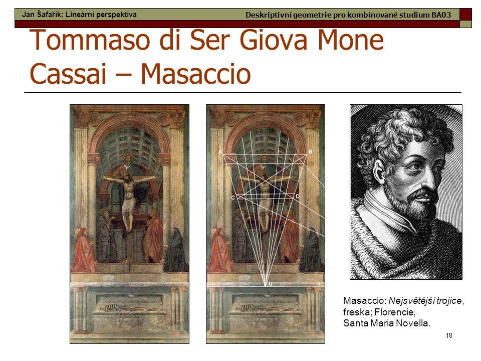 18 Tommaso di Ser Giova Mone Cassai – Masaccio Masaccio: Nejsvětější trojice, freska; Florencie, Santa Maria Novella. Jan Šafařík: Lineární perspektiv