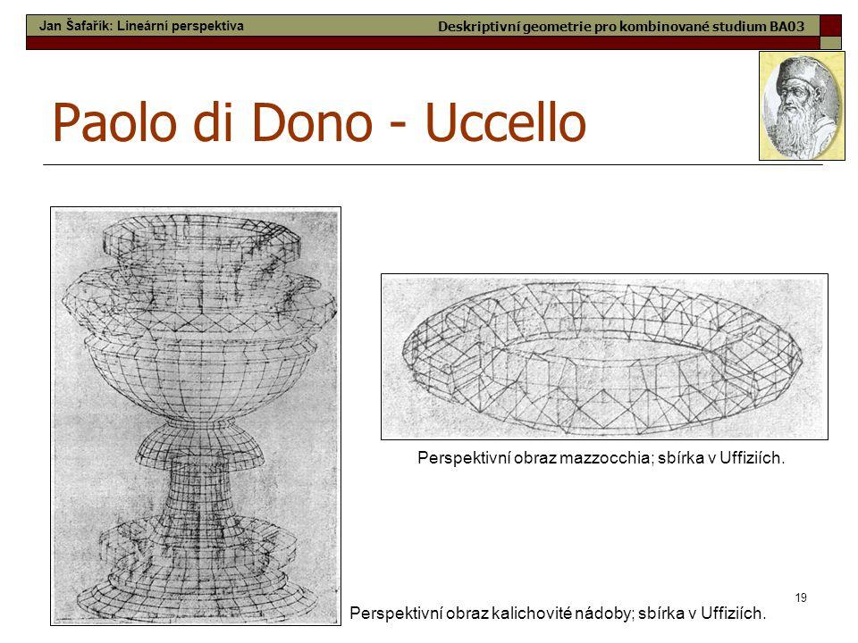 19 Paolo di Dono - Uccello Perspektivní obraz kalichovité nádoby; sbírka v Uffiziích. Perspektivní obraz mazzocchia; sbírka v Uffiziích. Jan Šafařík: