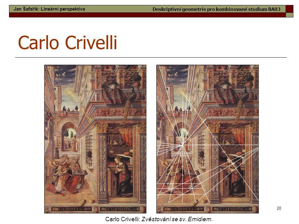20 Carlo Crivelli Carlo Crivelli: Zvěstování se sv. Emidiem. Jan Šafařík: Lineární perspektiva Deskriptivní geometrie pro kombinované studium BA03